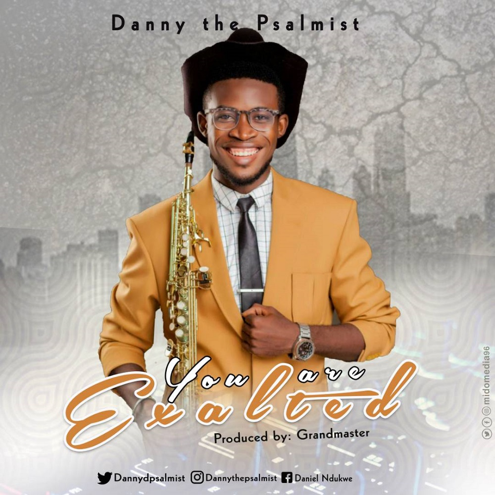 Danny The Psalmist You Are Exalted