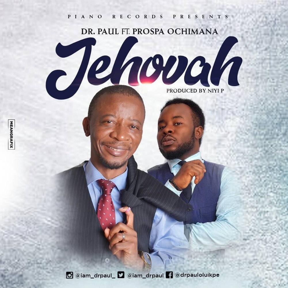 Audio Lyrics Dr Paul ft Prospa Ochimana Jehovah