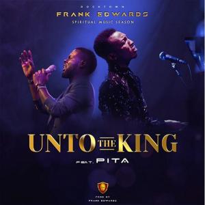 [Live] Unto The King - Frank Edwards - ft. PITA