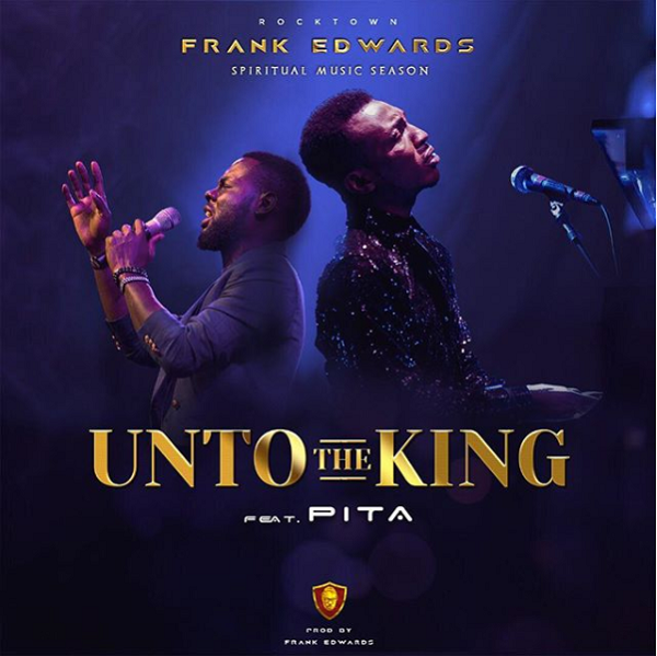 Live Unto The King Frank Edwards ft PITA