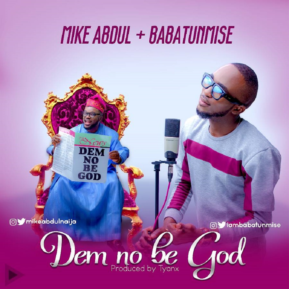 Dem No Be God - Mike Abdul feat. Babatunmise