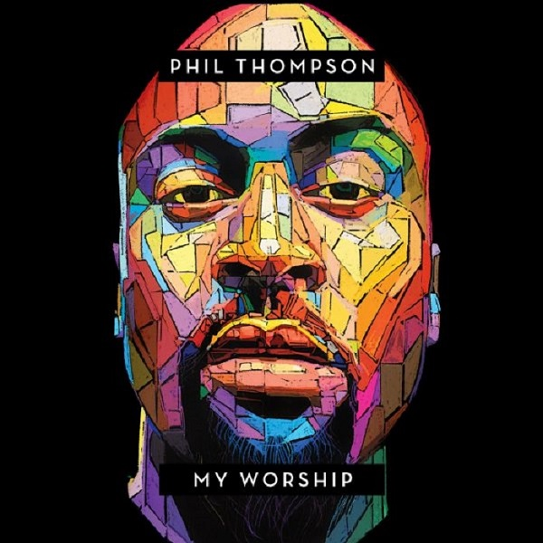 Phil Thompson first-ever Album 'My Worship' now Available