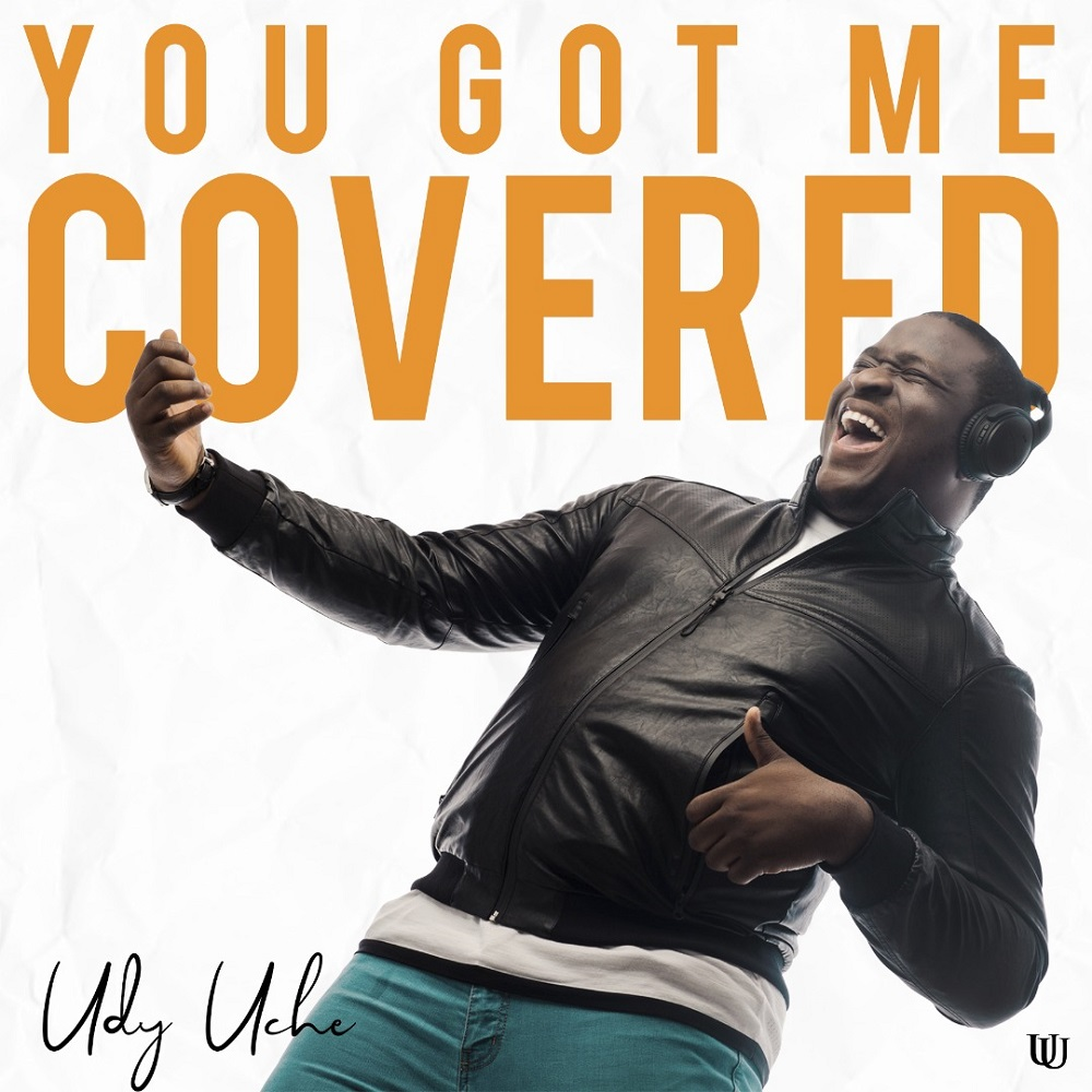 Udy Uche You Got Me Covered