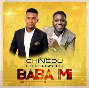 STREAM: Baba Mi by Minista Chinedu Feat. Dare Justified