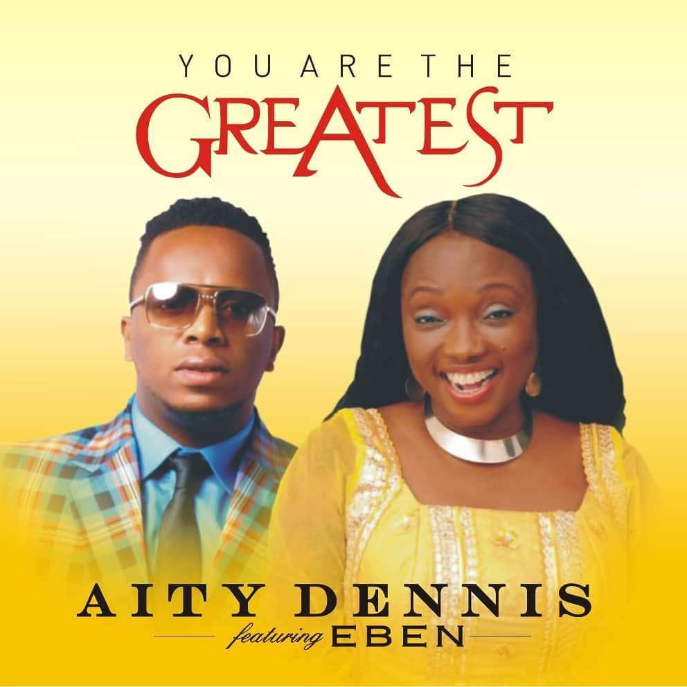 Aity Dennis Ft. Eben - You Are The Greatest