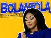 Bolaafola - What A Mighty God