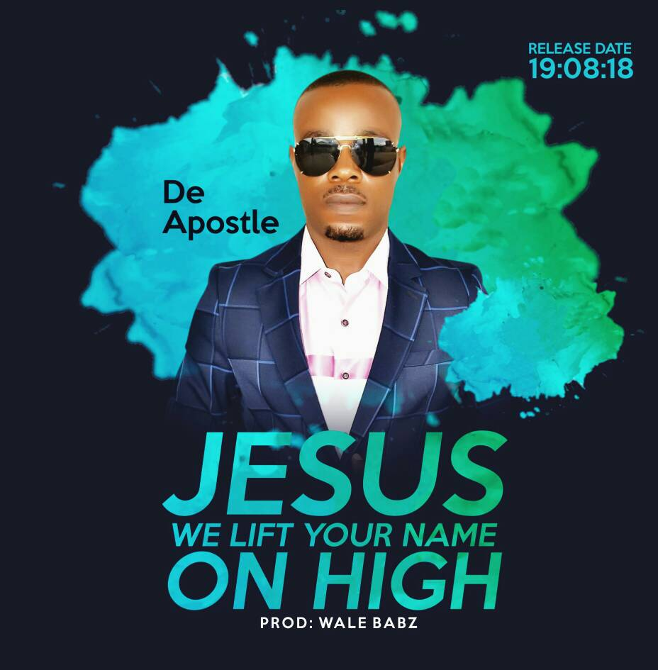 DeApostle Jesus We Lift Your Name On High