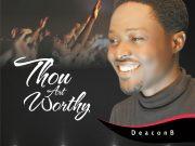 Deacon B New Song Thou Art Worthy