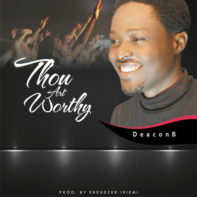 Deacon B New Song Thou Art Worthy