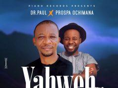 Dr. Paul ft. Prospa Ochimana - Yahweh Remix