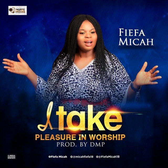 Fiefa Micah - I Take Pleasure In Worship
