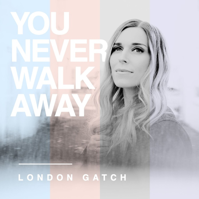 London Gatch You Never Walk Away