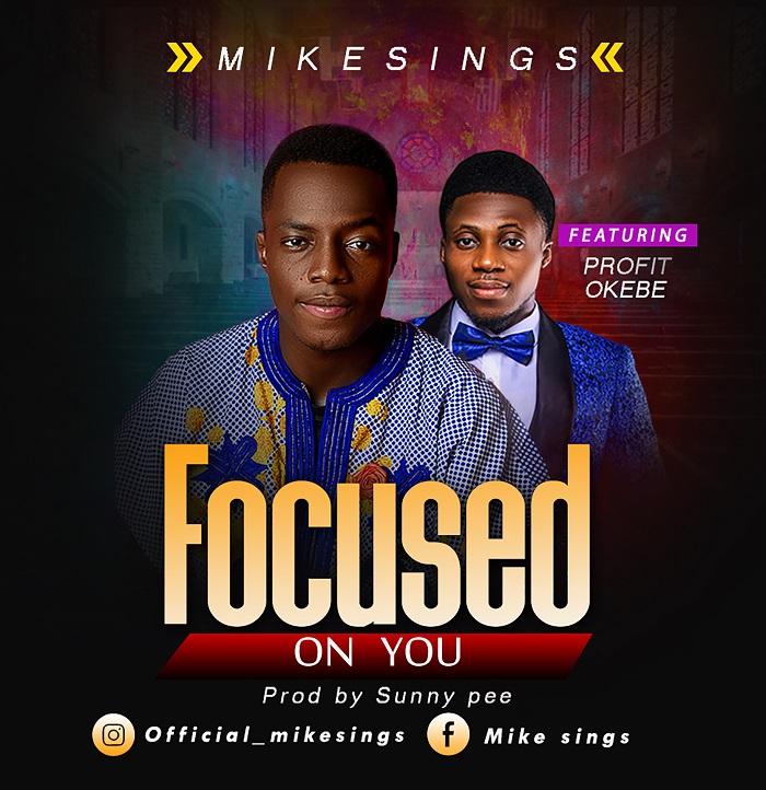 Mikesings Ft Profit Okebe - Focused On You LYRICS + FREE MP3