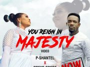 PShantel Ft Preye Odede - You Reign In Majesty