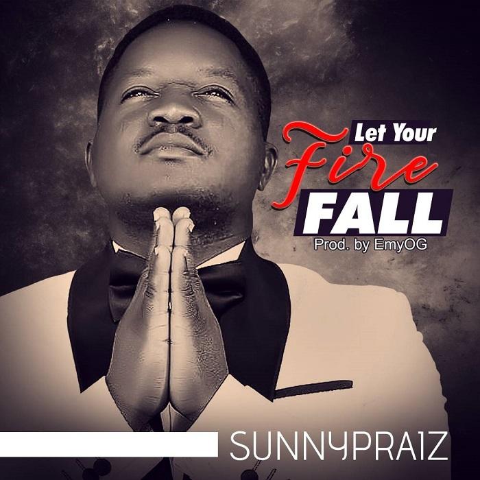 Sunny Praiz - Let Your Fire Fall