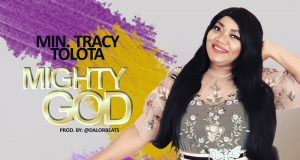 Tracy Tolota - Mighty God + Overflow Ft. Prospa Ochimana