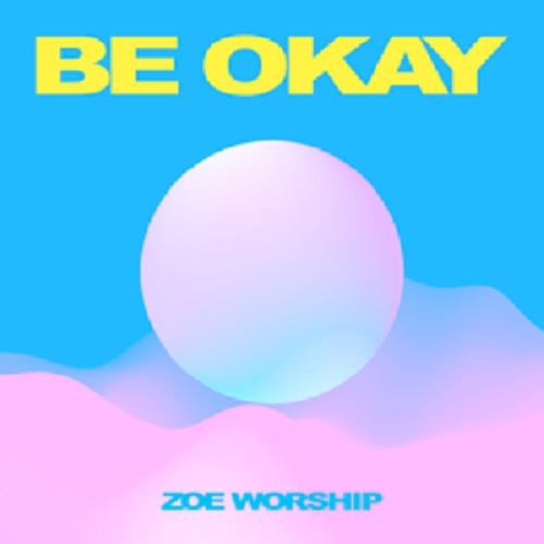 ZOE Worship Church Be Okay