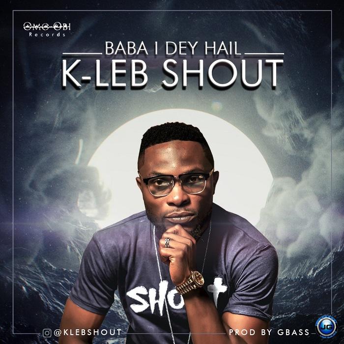 k-Leb Shout Baba I Dey Hail