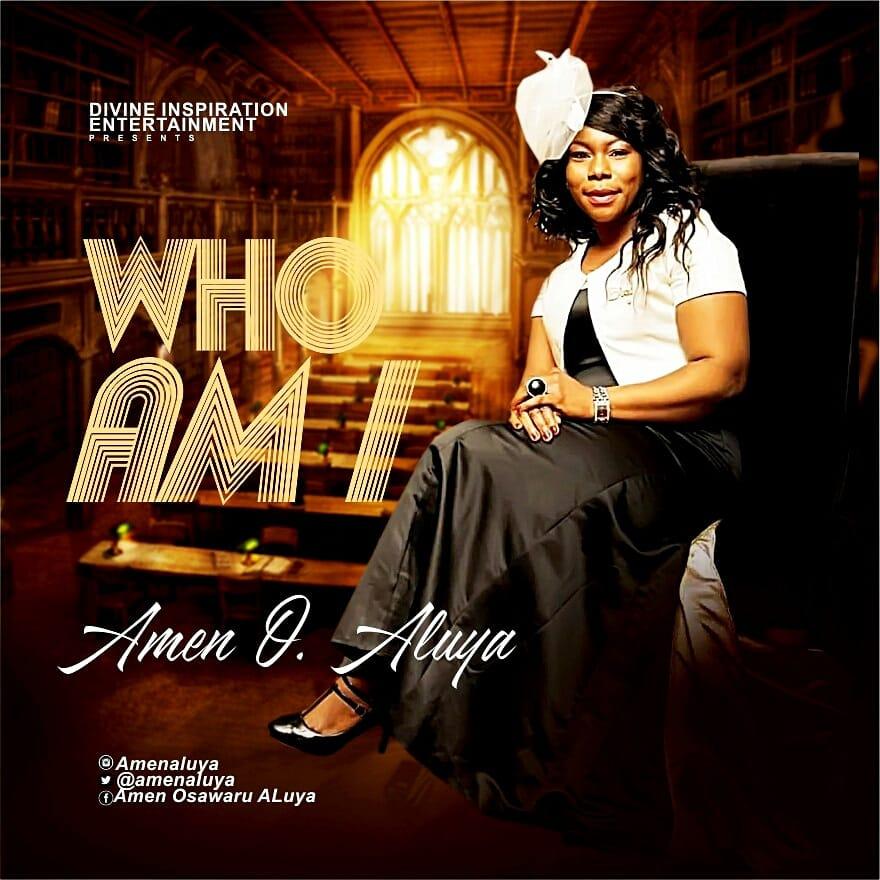 Amen O Aluya - Who Am I