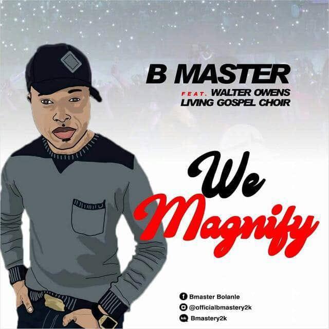 B Master - We Magnify Ft. Walter Owens & Living Gospel Choir