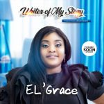 """El Grace Announces New Single Releases """"Writer Of My Story"""""""