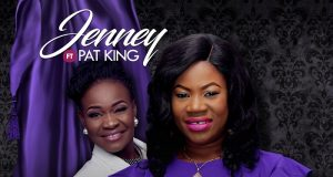 Jenney - He Reigns Ft. Pat Uwaje King