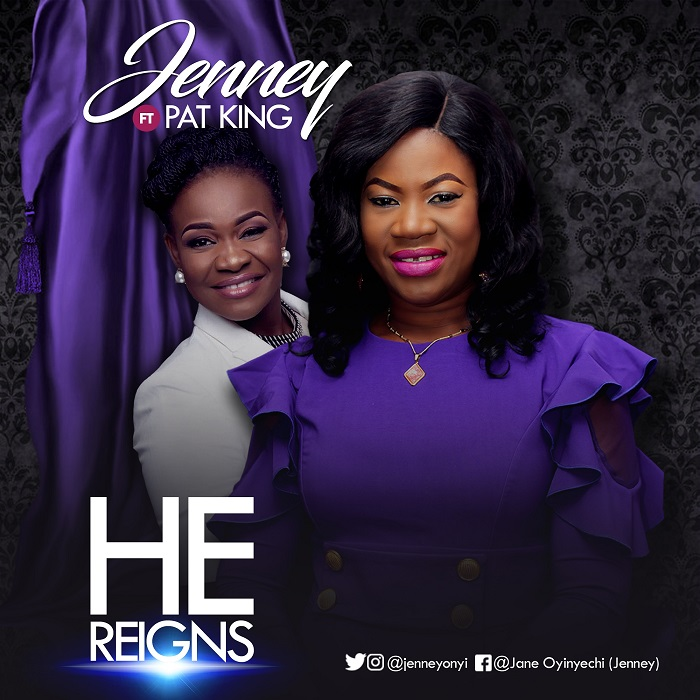 Jenney - He Reigns Ft. Pat Uwaje King