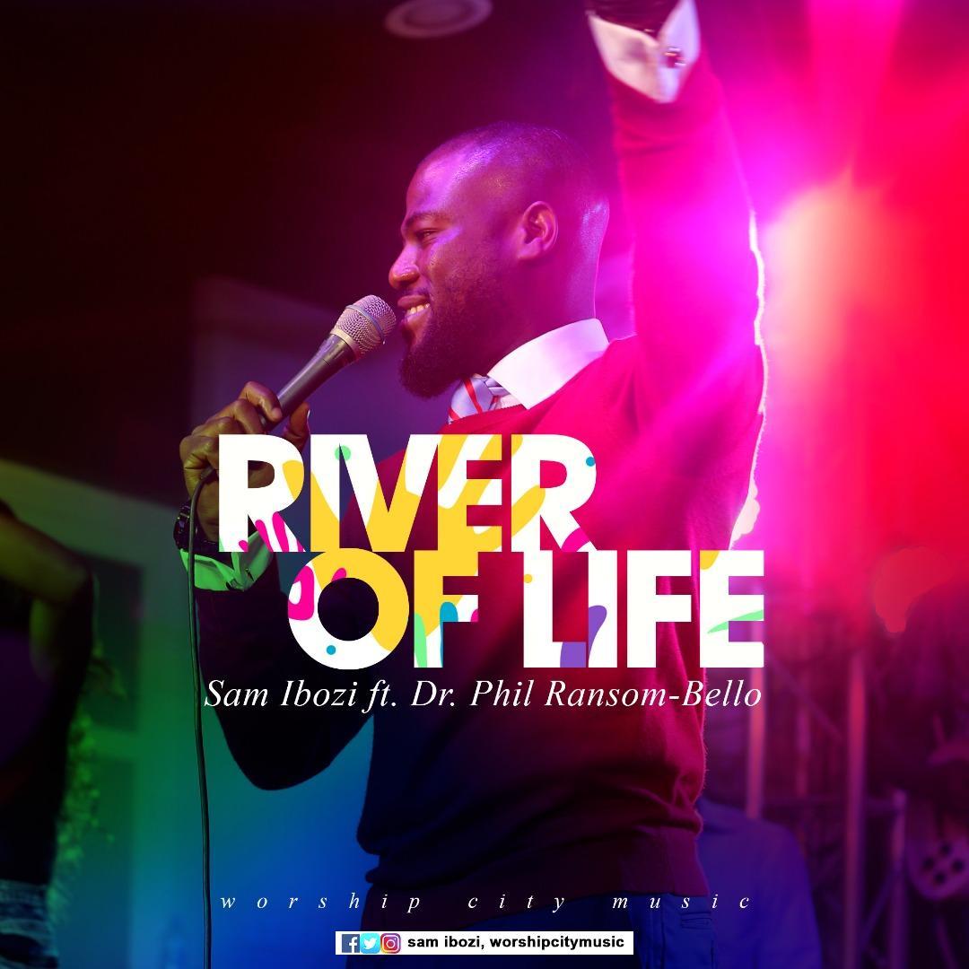Sam Ibozi - River Of Life Ft. Dr Phil Ransom-Bello