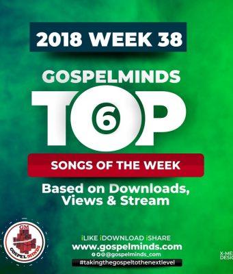 """Top 6 Gospel Songs 2018 Week 38 """"16th - 21st September"""""""