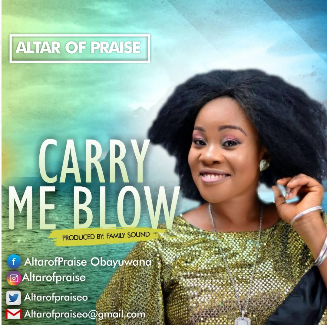 Altar Of Praise - Carry Me Blow (Lyrics + Mp3 Download)