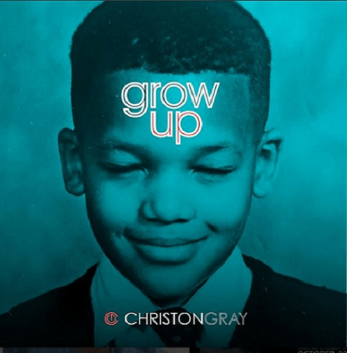 Christon Gray - Grow Up (Lyrics + Mp3 Download)