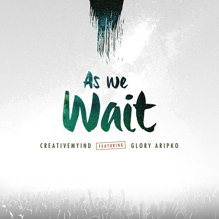 CreativeMyind - As We Wait Ft. Glory Aripko