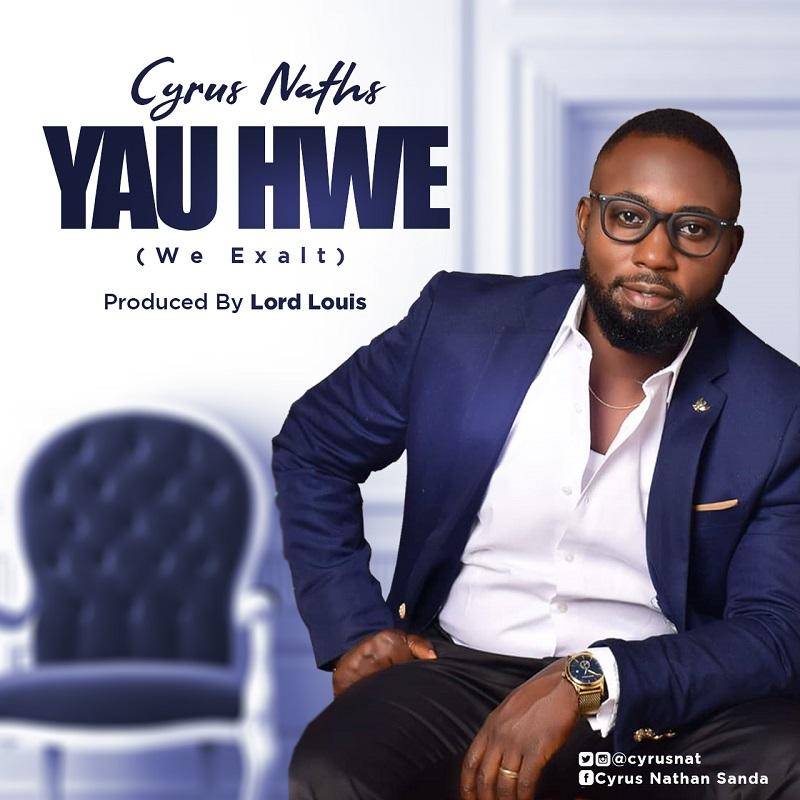 Cyrus Naths - Yau Hwe We Exalt