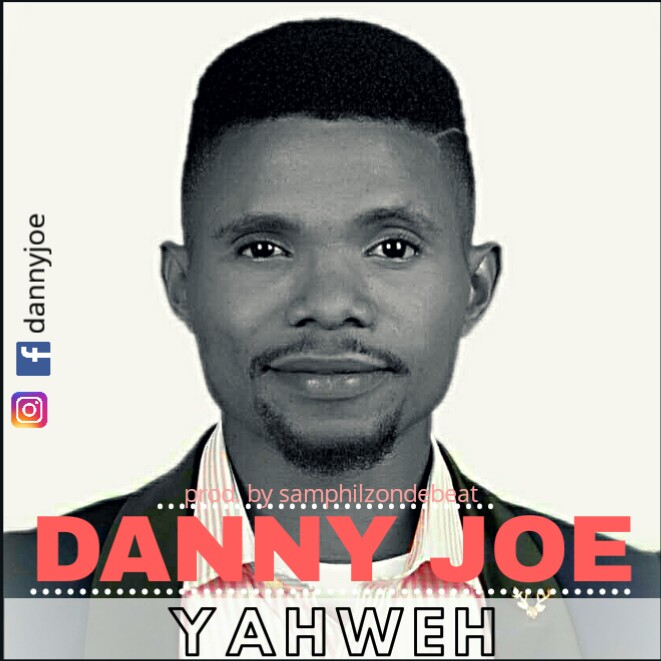 Danny Joe - Yahweh (Lyrics and Mp3 Download) Prod Samphilz