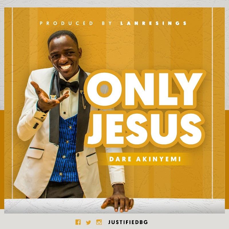 Dare Akinyemi - Only Jesus (Free Mp3 Download)