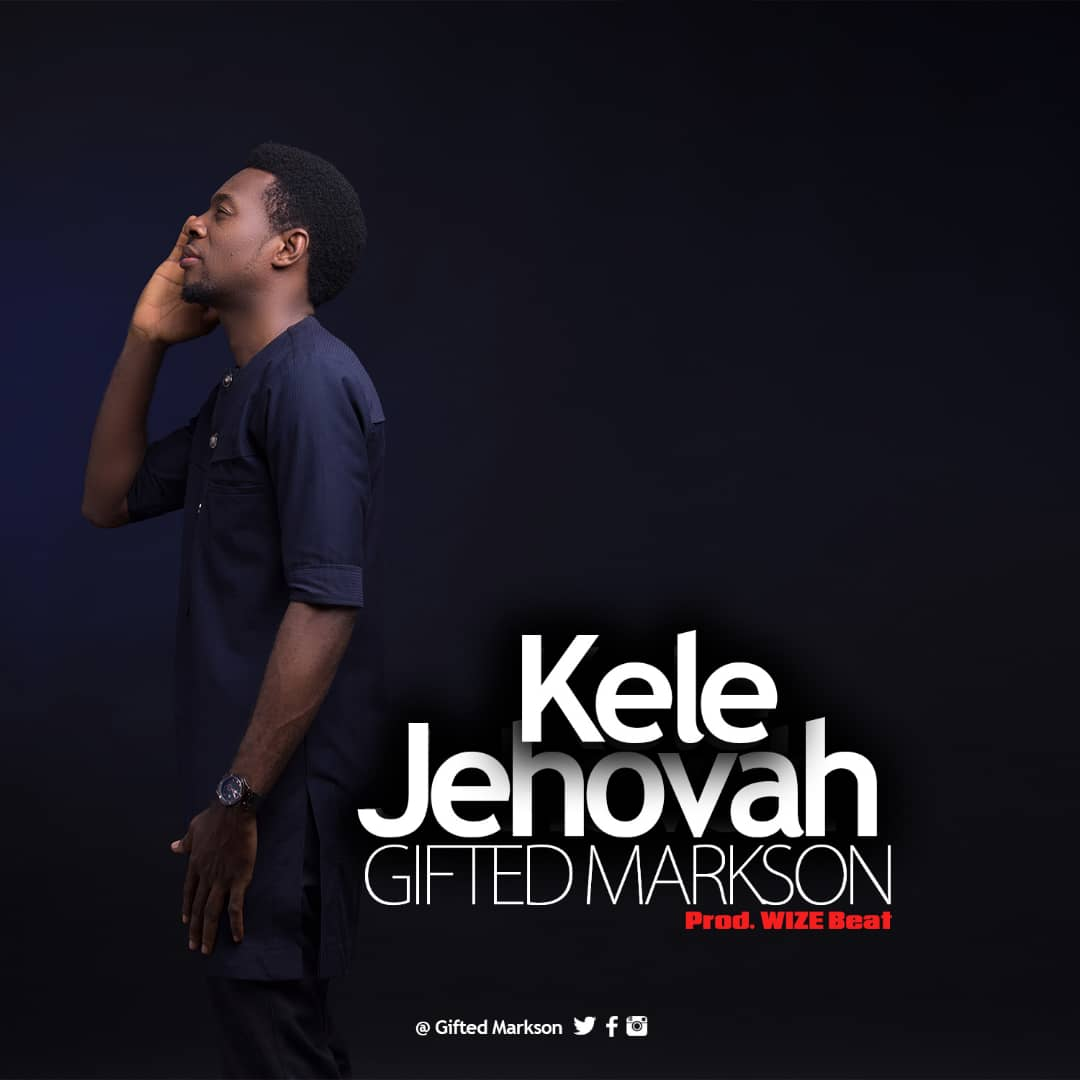 Gifted Markson - Kele Jehovah (Lyrics + Mp3 Download)