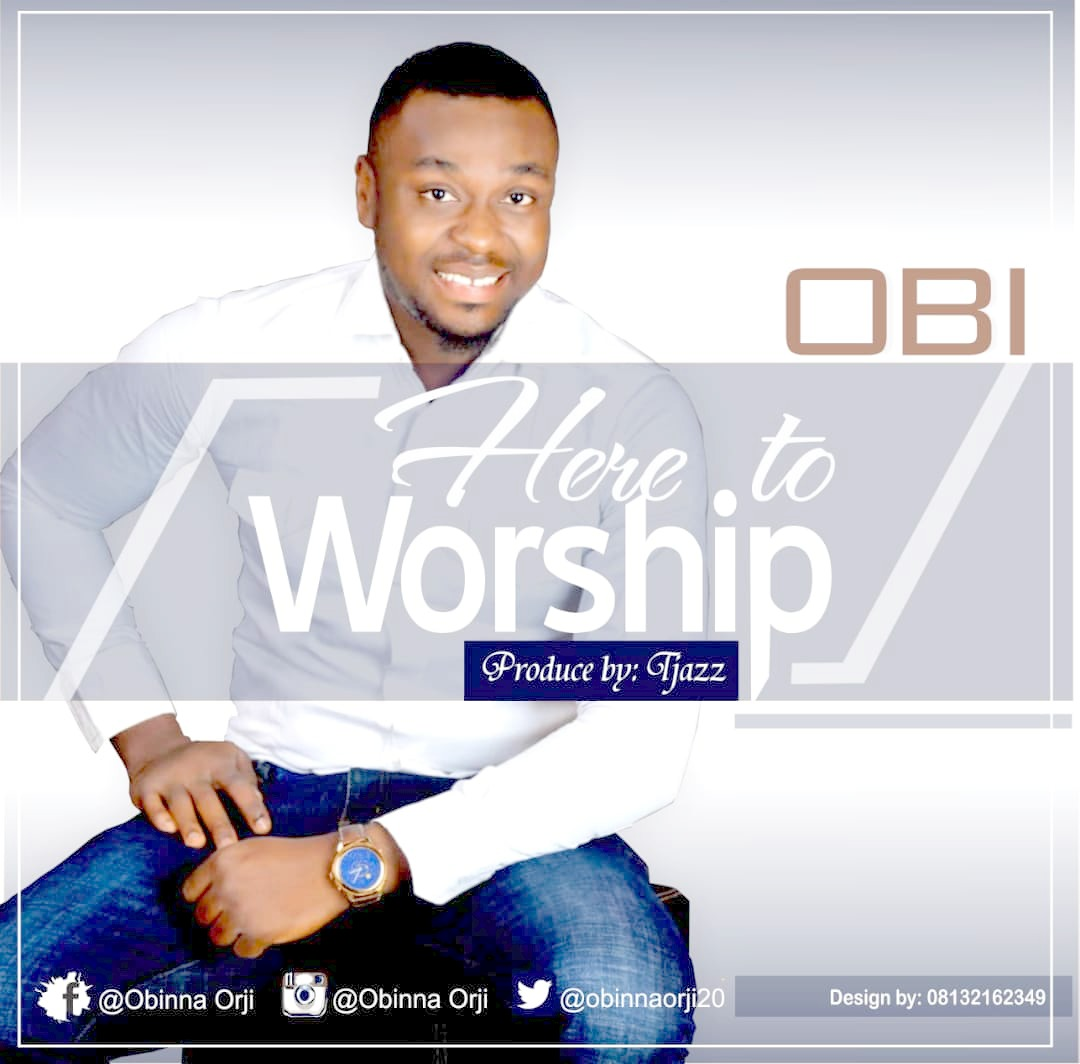 Obi - Here To Worship (Lyrics and Mp3 Download)