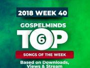 """Top 6 Gospel Songs of Week 40 """"1st - 6th October 2018"""""""