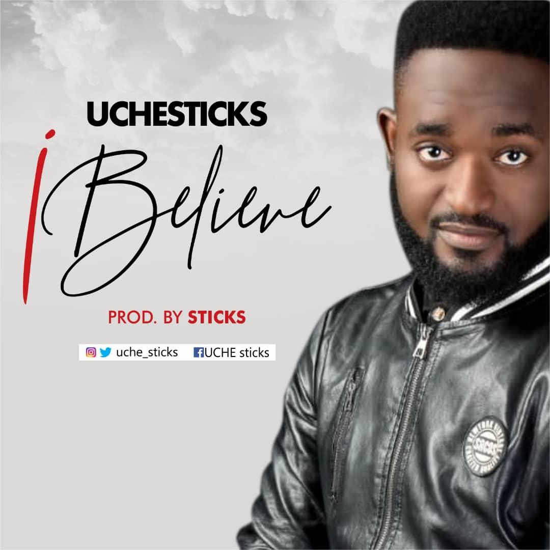 Uche Sticks - I Believe
