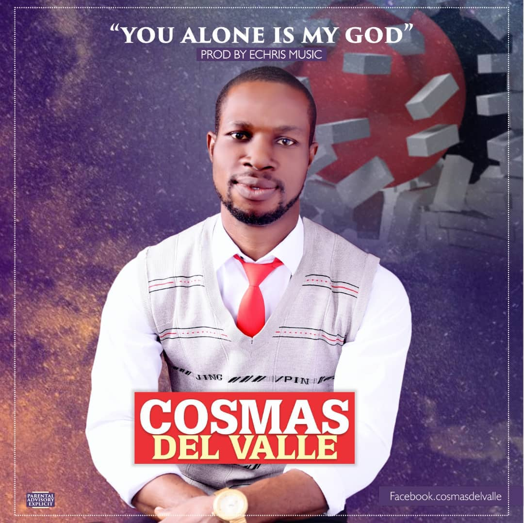 You Alone Is My God - Cosmas Del Valle Now Out