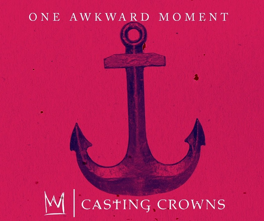 Casting Crowns - One Awkward Moment