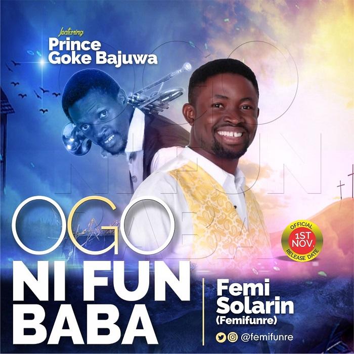Femifunre Femi Solarin - Ogo Ni Fun Baba Ft Goke Bajowa