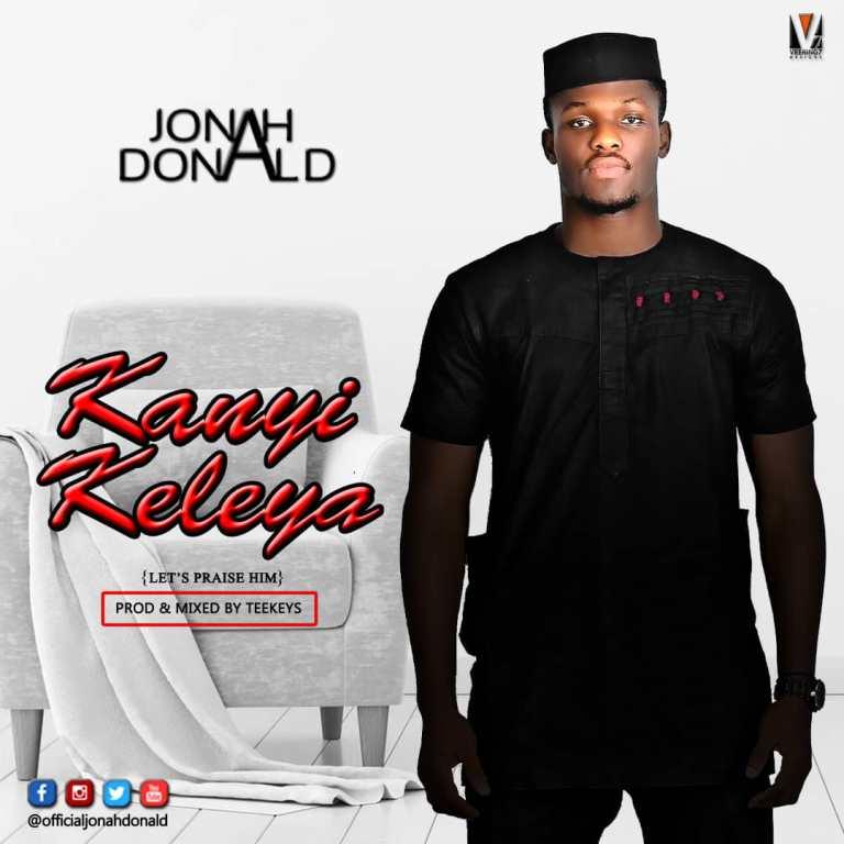 Jonah Donald - KanyiKeleya (Let's Praise Him)