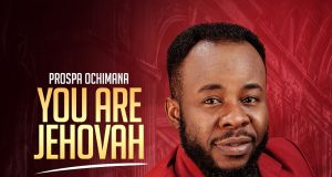 LYRICSYou Are Jehovah By Prospa Ochimana