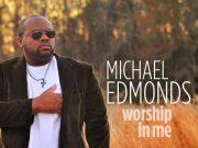 Michael Edmonds - Worship In Me