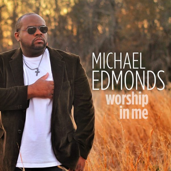Michael Edmonds - Worship In Me