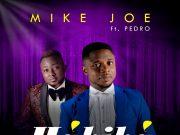 Mike Joe - Hakika Ft. Pedro