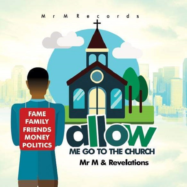 Mr M & Revelation - Allow Me Go to The Church