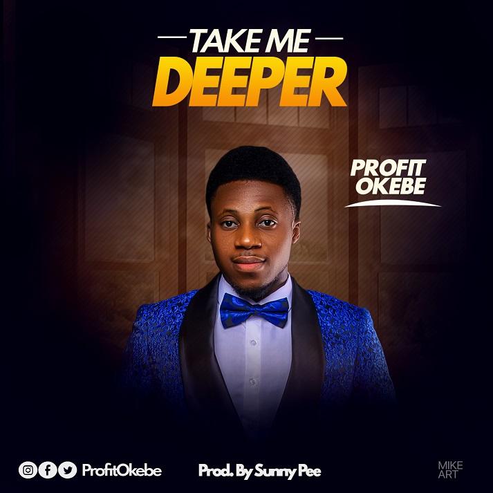 Profit Okebe - Take Me Deeper