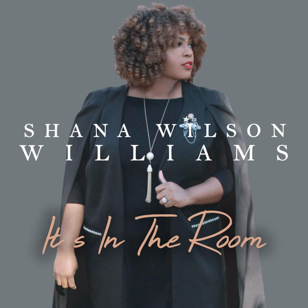 Psalmist Shana Wilson Williams - It's In The Room